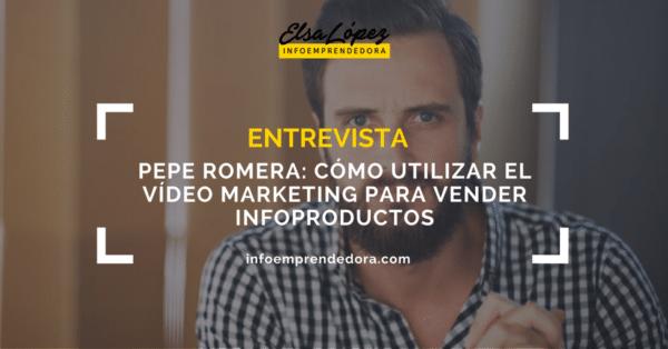 entrevista pepe romera video marketing infoproductos