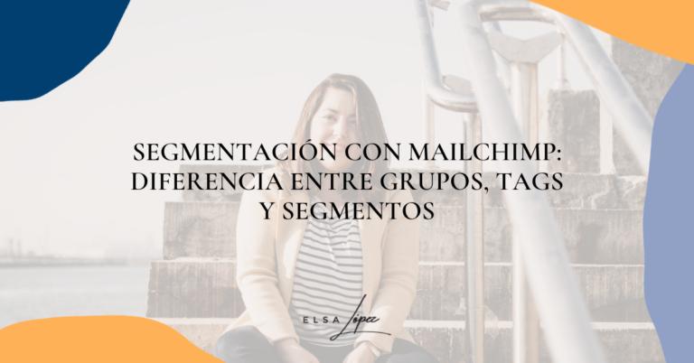 Segmentación con Mailchimp diferencia entre grupos, tags y segmentos
